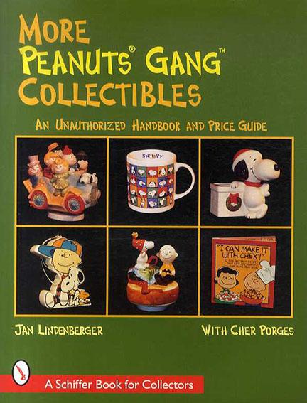 スヌーピー More Peanuts Gang Collectibles: An Unauthorized Handbook and Price Guide/Jan Lindenberger/Cher Porges