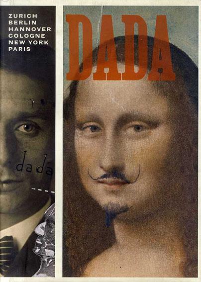 Dada: Zurich, Berlin, Hanover, Cologne, New York, Paris/Leah Dickerman/ Brigid Doherty/ Dorothea Dietrich/ Sabine T. Kriebel