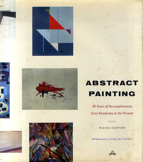 Abstract Painting; Fifty Years of Accomplishment, from Kandinsky to the Present/