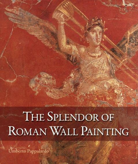 The Splendor of Roman Wall Painting/Umberto Pappalardo Luciano Romano写