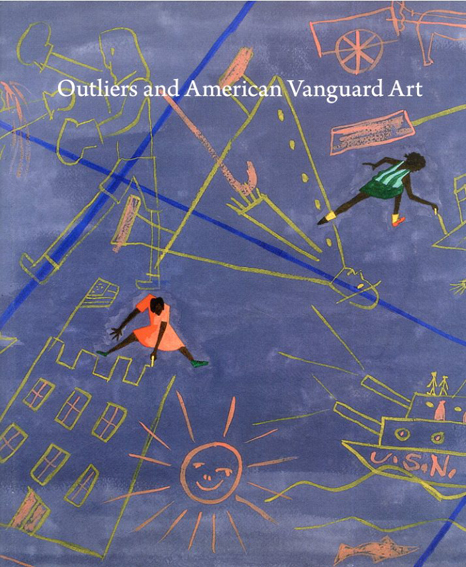 Outliers and American Vanguard Art/Lynne Cooke/Douglas Crimp/Darby English/Suzanne Hudson/Thomas J. Lax