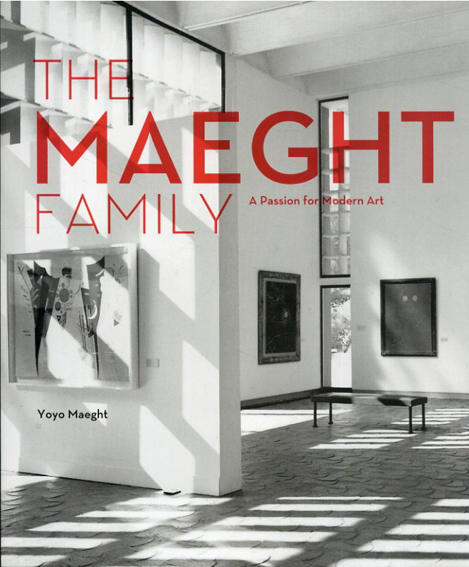 The Maeght Family A Passion for Modern Art/Isabelle Maeght/Yoyo Maeght