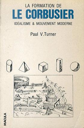 ル・コルビュジエ La Formation De Le Corbusier: Idealisme Et Mouvement Moderne/Paul V.Turner