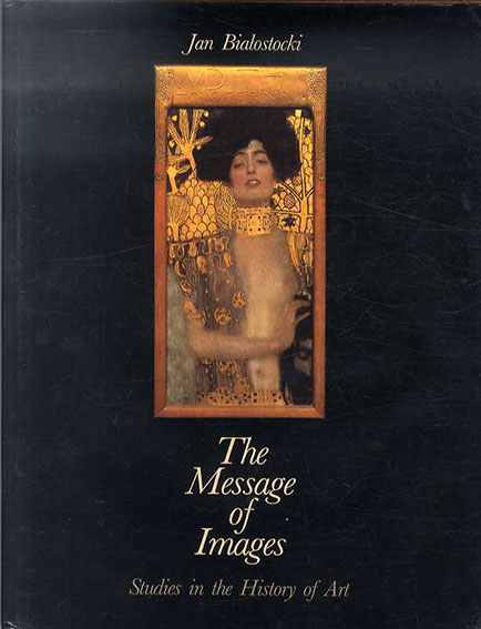 The Message of Images: Studies in the History of Art/Jan Bialostocki