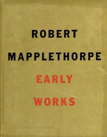 ロバート・メイプルソープ写真集 Robert Mapplethorpe: Early Works/Robert Miller