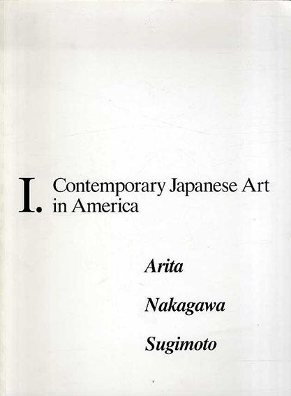Contemporary Japanese art in America: Arita, Nakagawa, Sugimoto/Alexandra Munroe Akira Arita/Naoto Nakagawa/and Hiroshi Sugimoto