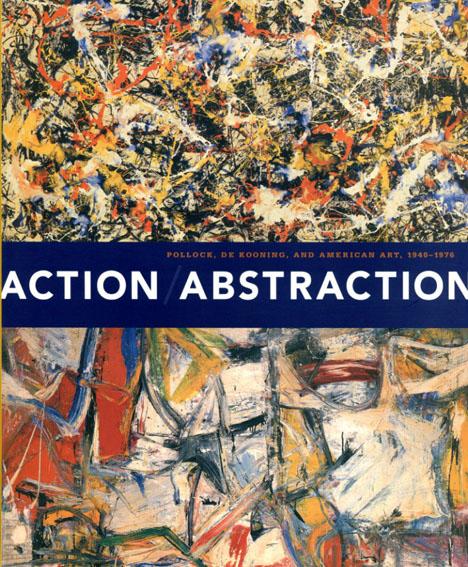 Action/Abstraction: Pollock,De Kooning,And American Art,1940-1976/Maurice Berger Debra Bricker Balken/aroline A. Jones/Irving Sandler/Charlotte Eyerman/Douglas Dreishpoon/Morris Dickstein/Mark Godfrey/Norman L. Kleeblatt寄 Norman L. Kleeblatt編