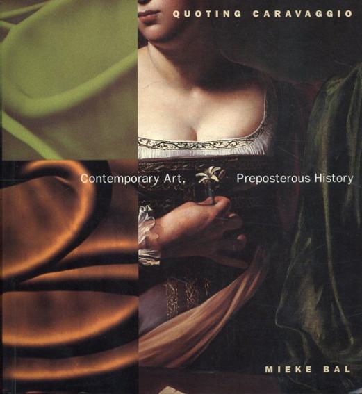 Quoting Caravaggio Contemporary Art, Preposterous History/Mieke Bal
