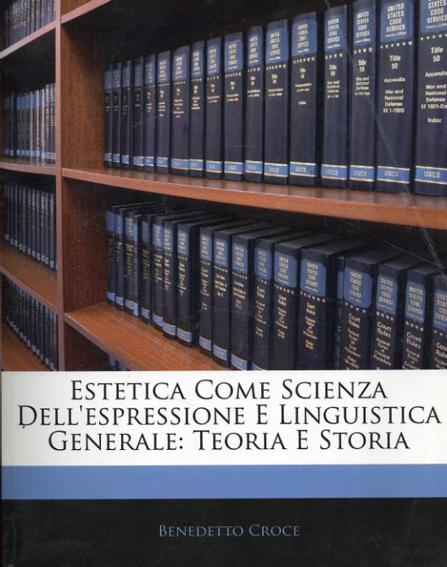 Estetica Come Scienza Dell'espressione E Linguistica Generale: Teoria E Storia/Benedetto Croce