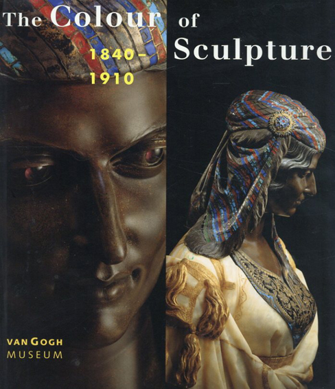 The Colour of Sculpture 1840-1910/Andreas Bluhm/Wolfgang Drost/June Hargrove/Emmanuelle Heran/Philip Ward-Jackson/Alison Yarrington/Amsterdam Van Gogh Museum他