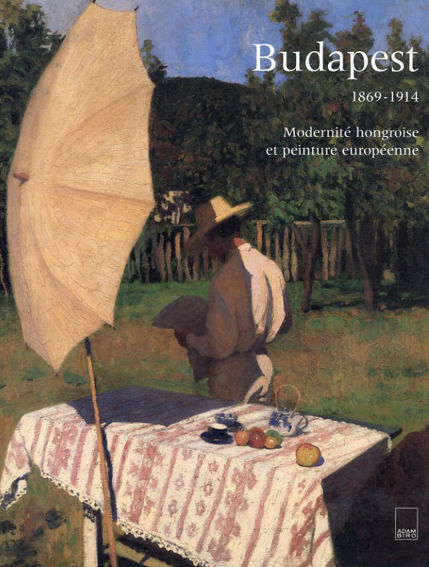 Budapest 1869-1914: Modernite hongroise et peinture europeenne/