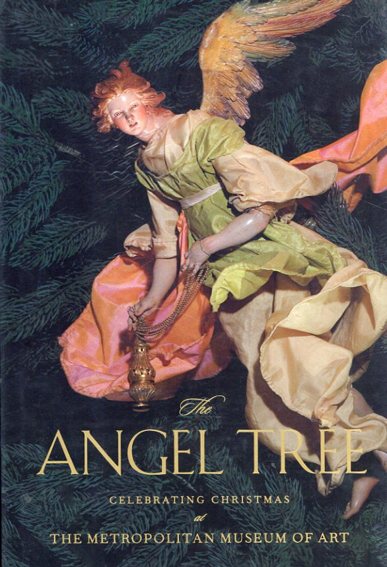 The Angel Tree: Celebrating Christmas at the Metropolitan Museum of Art/