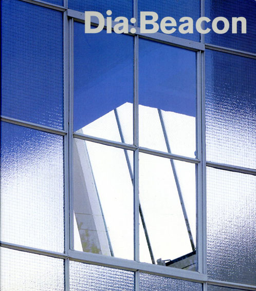 Dia:Beacon/Lynne Cooke/Michael Govan/Anne Rorimer編
