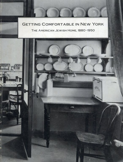 Getting Comfortable in New York: The American Jewish Home 1880-1950/