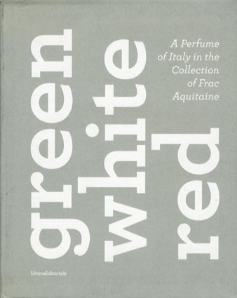 Green White Red: A Perfume of Italy into the Collection of Frac Aquitaine /Hamish Fulton/Josef Sudek/Bernard Faucon他収録