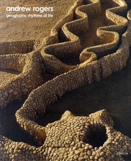 アンドリュー・ロジャース Andrew Rogers: Geoglyphs, Rhythms of Life/Eleanor Heartney/Laura M. Amrhein/Geoffrey Edwards/Ximena Jordan/Andrew Rogers
