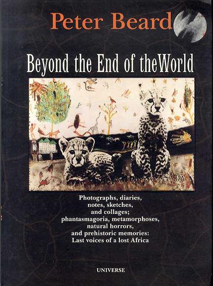 ピーター・ビアード Peter Beard Beyond End of World/