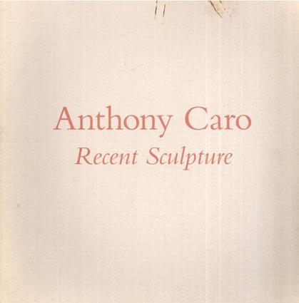 アンソニー・カロ Anthony Caro: Recent Sculpture/