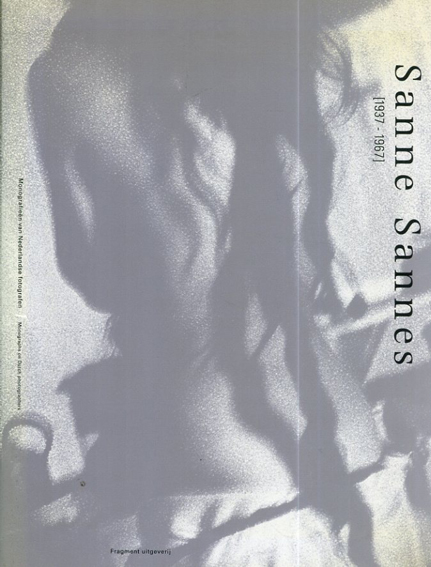 サンネ・サンネス写真集: Sanne Sannes 1937 - 1967 Monographs on Dutch photographers/