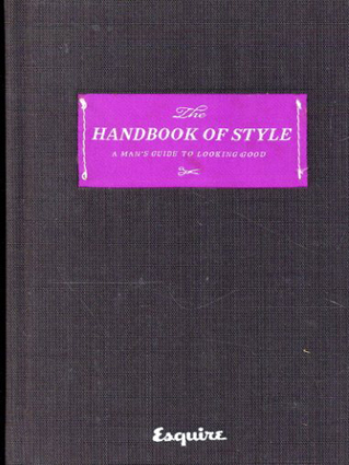 The Handbook of Style: A Man's Guide to Looking Good/Esquire Magazine