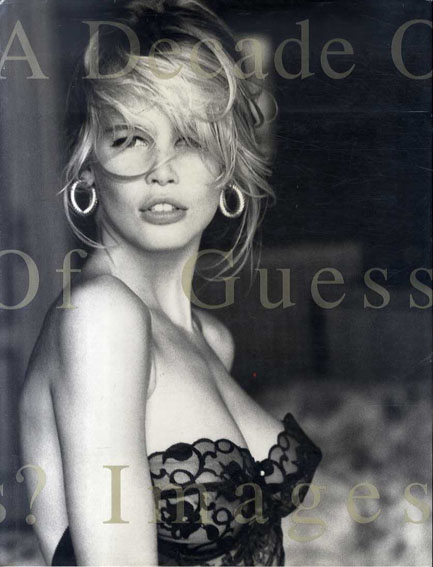 A Decade of Guess? Images 1981 to 1991/Paul Marciano編