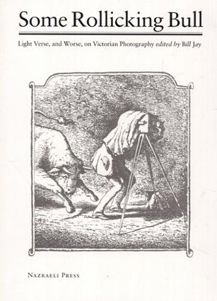 ビル・ジェイ Some Rollicking Bull: Light Verse, and Worse, on Victorian Photography/Bill Jay