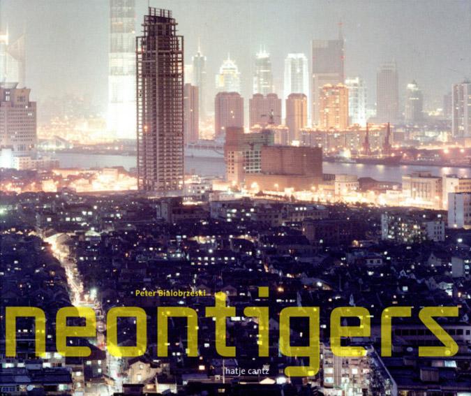 ピーター・ビアロブルゼスキ写真集 Peter Bialobrzeski: Neon Tigers Photographs/Peter Bialobrzeski Florian Hanig/Christof Ribbat