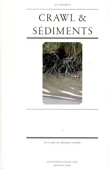 ジェレミー・ギンデル Jeremie Gindre: Crawl & Sediments/Jeremie Gindre Sabine Schaschl-Cooper他