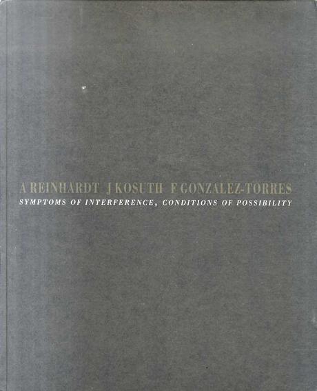 アド・ラインハート/ジョセフ・コスース/フェリックス・ゴンザレス・トレス Ad Reinhardt/Joseph Kosuth/Felix Gonzalez-Torres: Symptoms of Interference, Conditions of Possibility/