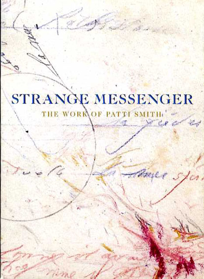 パティ・スミス Strange Messenger: The Work of Patti Smith/Patti Smith/David Greenberg/John W. Smith