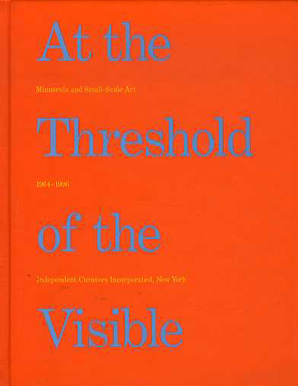 At the Threshold of the Visible: Miniscule and Small-Scale Art 1964-1996/
