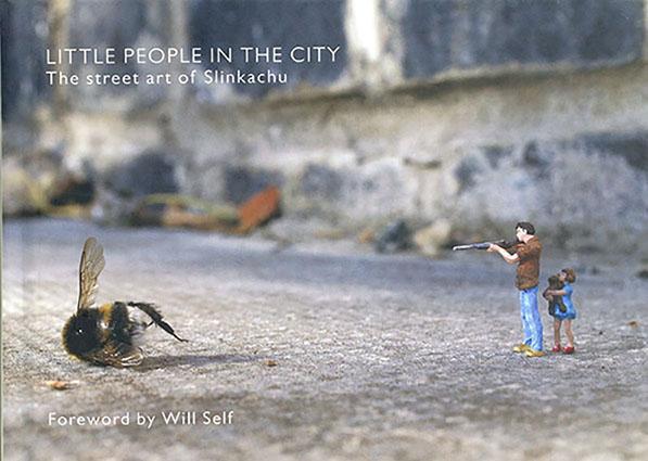Little People in the City: The Street Art of Slinkachu/Slinkachu