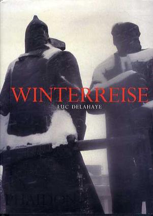 ルック・ドラエ写真集 Luc Delahaye: Winterreise/