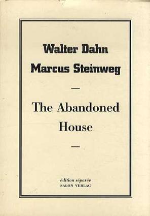The Abandoned House. Herausgegeben von Reiner Speck und Gerhard Thewen./Walter Dahn/Marcus Steinweg