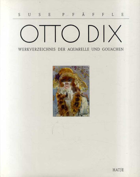 オットー・ディクス Otto Dix: Watercolors and Gouaches/Suse Pfaeffle