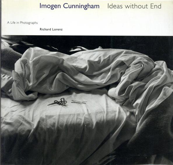 イモージン・カニンガム写真集 Imogen Cunningham Ideas without End A Life and Photographs/Richard Lorenz