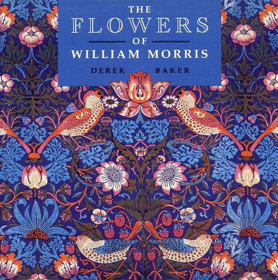 ウィリアム・モリス: The Flowers of William Morris/Derek W. Baker