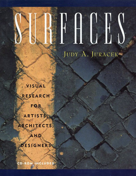 Surfaces: Visual Research for Artists, Architects, and Designers/Judy A. Juracek