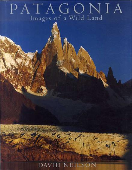 デヴィッド・ニールソン Patagonia: Images of a Wild Land/David Neilson