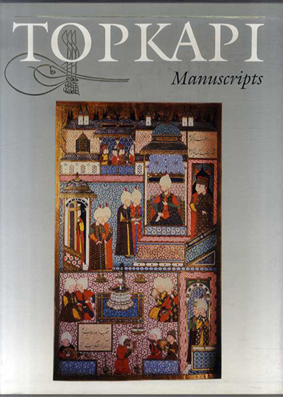 The Topkapi Saray Museum: The Albums and Illustrated Manuscripts/