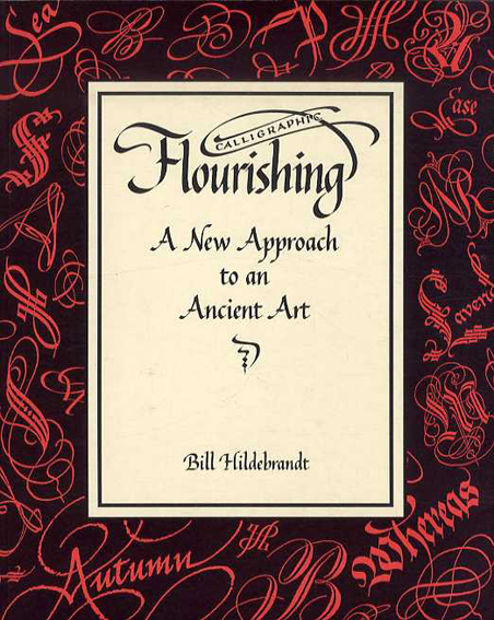 Calligraphic Flourishing: A New Approach to an Ancient Art/William Hildebrandt