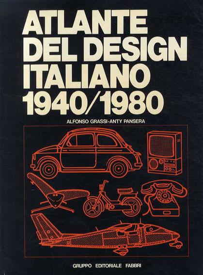 Atlante del Design Italiano 1940/1980/Alfonso Grassi/Anty Pansera