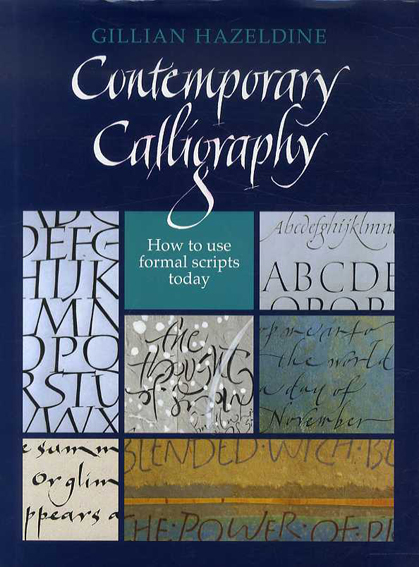 Contemporary Calligraphy: How to Use Formal Scripts Today/Gillian Hazeldine