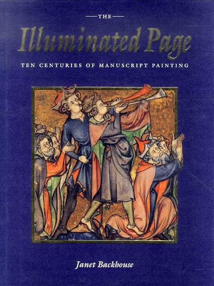 The Illuminated Page: Ten Centuries of Manuscript Painting in the British Library/