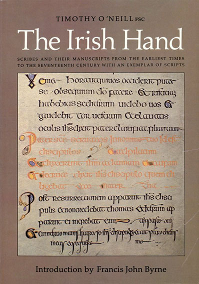 The Irish Hand: Scribes and Their Manuscripts from the Earliest Times to the Seventeenth Century With an Exemplar of Irish Scripts/
