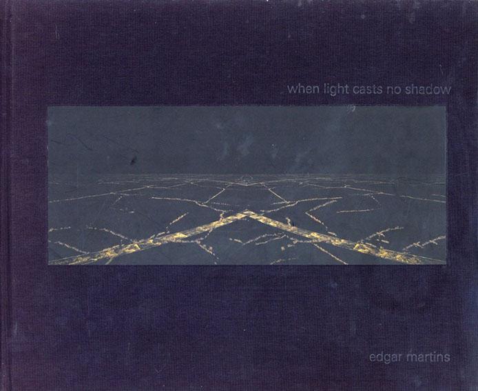 エドガー・マーティンズ When Light Casts No Shadow/Edgar Martins