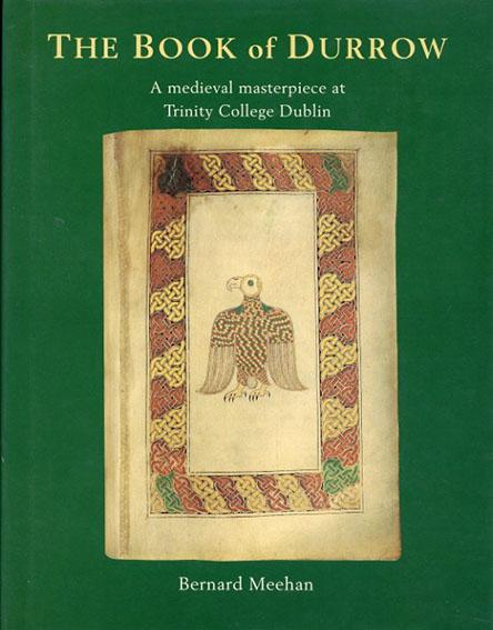 デュローの書 The Book of Durrow: A Medieval Masterpiece at Trinity College Dublin/バーナード・ミーハン