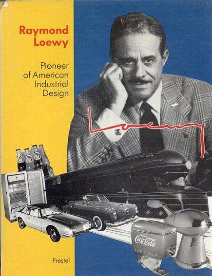 Raymond Loewy: Pioneer of American Industrial Design レイモンド・ローウィ/Angela Schonberger編