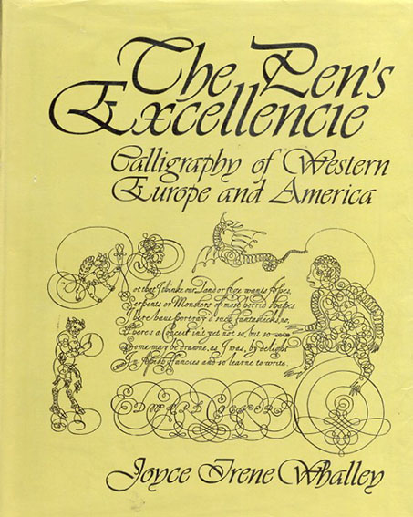 The Pen's Excellencie: Calligraphy of Western Europe and America/Joyce Irene Whalley
