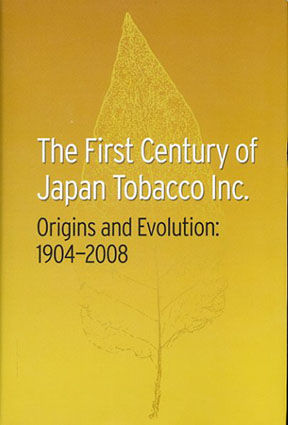 The First Century of Japan Tobacco Inc. Origin and Evolution:1904-2008 /